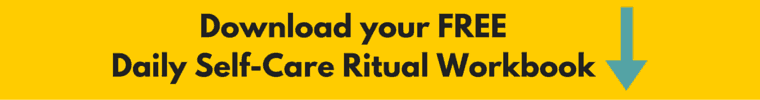 Download your free Daily Self-Care Ritual Workbook